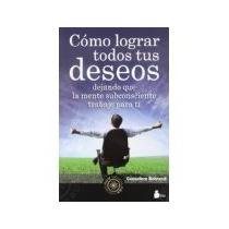 Libro Como Lograr Todos Tus Deseos