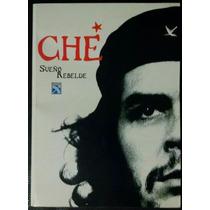 Che, Sueño Rebelde - Matilde Sánchez, Edit. Diana, 2003