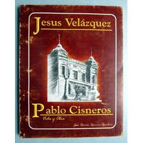 Pablo Cisneros Y Jesús Velázquez. Vida Y Obra. José Aguirre