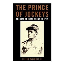 Prince Of Jockeys: The Life Of Isaac, Pellom Iii Mcdaniels