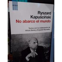 Ryszard Kapuscinski No Abarco El Mundo Rba Libros Nuevo