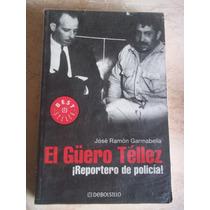 El Guero Tellez,reportero De Policia, Jorge Ramon Garmabella