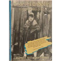 Charles Chaplin, El Genio Del Cine - Manuel Villegas López