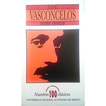 Libro Ulises Criollo. José Vasconcelos. Unam