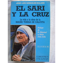 El Sari Y La Cruz. Vida Y Obra De La Madre Teresa De Calcuta