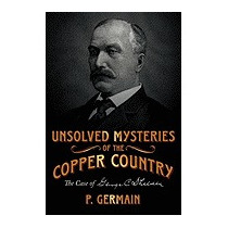 Unsolved Mysteries Of The Copper Country: The, P Germain