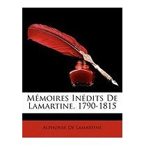 Memoires Indits De Lamartine., Alphonse De Lamartine