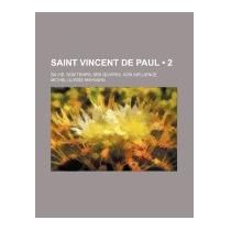 Saint Vincent De Paul (2); Sa Vie,, Michel Ulysse Maynard