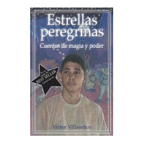 Estrellas Peregrinas: Cuentos De Magia Y, Victor Villasenor