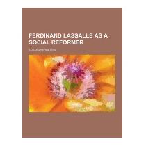 Ferdinand Lassalle As A Social Reformer, Eduard Bernstein
