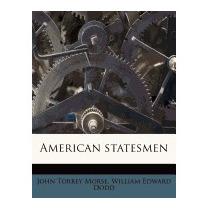 American Statesmen Volume 16, John Torrey, Jr. Morse