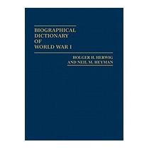 Biographical Dictionary Of World War I, Holger H Herwig
