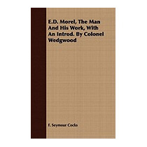 E.d. Morel, The Man And His Work, With An, F Seymour Cocks