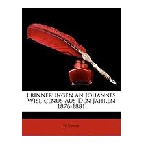 Erinnerungen An Johannes Wislicenus Aus Den Jahren, W Sonne