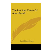 Life And Times Of Anne Royall, Sarah Harvey Porter