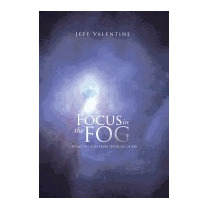 Focus In The Fog: Beams Of Light From The, Jeff Valentine