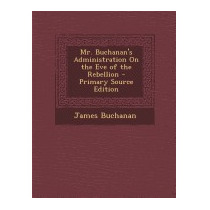 Mr. Buchanans Administration On The Eve Of, James Buchanan