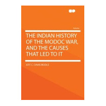 Indian History Of The Modoc War, And, Jeff C Davis Riddle