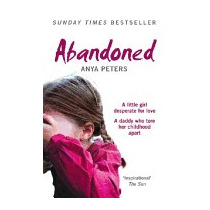 Abandoned: The True Story Of A Little Girl Who, Anya Peters