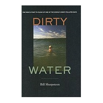 Dirty Water: One Mans Fight To Clean Up, Bill Sharpsteen
