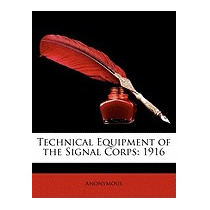 Technical Equipment Of The Signal Corps: 1916, Anonymous