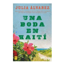 Boda En Haiti: Historia De Una Amistad = A, Julia Alvarez