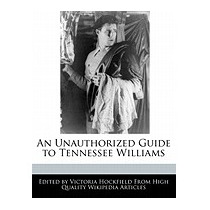 Unauthorized Guide To Tennessee Williams, Victoria Hockfield