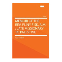 Memoir Of The Rev. Pliny Fisk, A.m.: Late, Alvan Bond