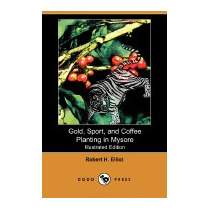 Gold, Sport, And Coffee Planting In Mysore, Robert H Elliot