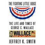 Fighting Little Judge: The Life And Times, Jeffrey K Smith