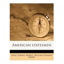 American Statesmen, John Torrey, Jr. Morse