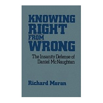 Knowing Right From Wrong: The Insanity, Richard Moran