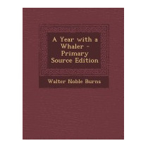 Year With A Whaler - Primary Source, Walter Noble Burns