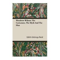 Woodrow Wilson: The Caricature, The, Edith Gittings Reid