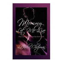 Mommy Let Me Live: How Can You Miss What, Lakisha Chapman