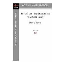 Life And Times Of Ali Ibn Isa: The Good Vizier, Harold Bowen
