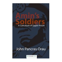 Amins Soldiers: A Caricature Of Upper, John Pancras Orau