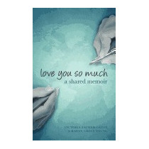 Love You So Much: A Shared Memoir -, Victoria Zacheis Greve