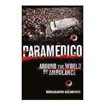 Paramedico: Around The World By Ambulance, Benjamin Gilmour
