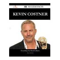Kevin Costner 201 Success Facts - Everything, Diana Hamilton