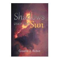 Shadows Over The Sun, Giselle J Robin