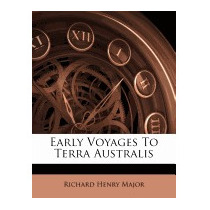 Early Voyages To Terra Australis, Richard Henry Major