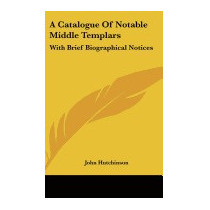 Catalogue Of Notable Middle Templars: With, John Hutchinson