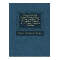 Souvenirs Sur Marie Antoinette ... Et Sur La, Etienne-leon
