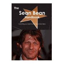Sean Bean Handbook - Everything You Need To, Emily Smith