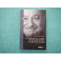 Carlos Slim. Los Secretos Del Más Rico. José Martínez 4ele