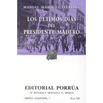Los Ultimos Dias Del Presidente Madero - Manuel Marquez Ster