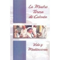 La Madre Teresa De Calcuta Vida Y Meditaciones - Sin Autor
