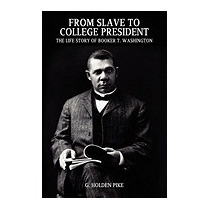 From Slave To College President: The Life, G Holden Pike