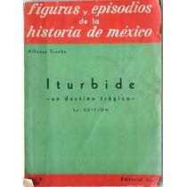 Iturbide -un Destino Trágico-. Alfonso Trueba. Jus